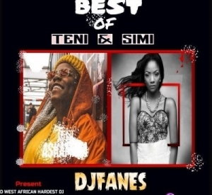 Dj Fanes - Best Of Teni & Simi (Mixtape)
